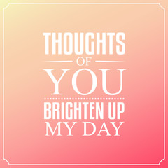 Thoughts of you brighten up my day, Quotes Typography Background