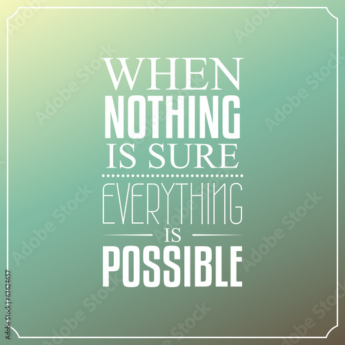 When nothing is sure, Everything is possible, Quotes Typography - 63624657