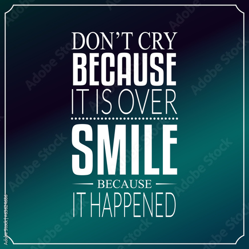 Don't cry because it is over, smile because it happened, Quotes - 63624686