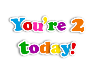 """YOU'RE 2 TODAY!"" CARD (happy birthday second two years old)"