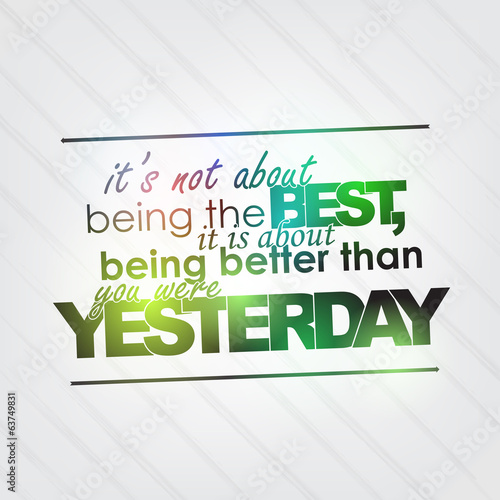 Be better than yesterday