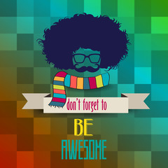 Hipster poster with message 'don't forget to be awesome""