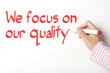 We focus on our quality