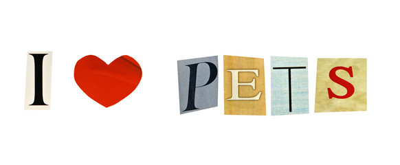 I Love pets formed with magazine letters on a white background