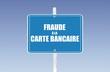 panneau fraude à la carte bancaire