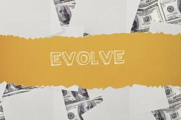Evolve against white paper strewn over dollar bills