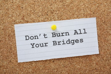 Don't Burn All Your Bridges advice on a notice board