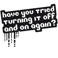 Have you tried turn it off & on again