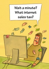 """Wait a minute.  What internet sales tax?"""