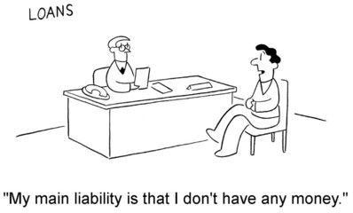 "Loans:  ""My main liability is that I don't have any money."""