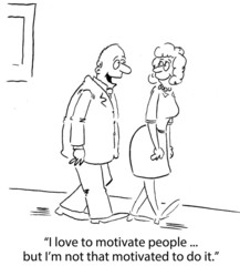 I love to motivate people, but I'm not that motivated to do it.
