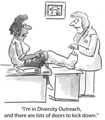 """I'm in Diversity Outreach... lots of doors to kick down."""