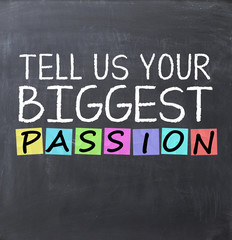 Your biggest passion concept text on blackboard