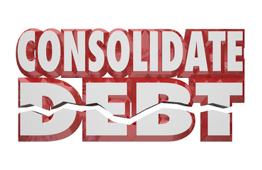 Consolidate Debt 3d Words Reduce Money Obligations Bills Owed