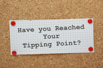 The phrase Have You Reached Your Tipping Point?
