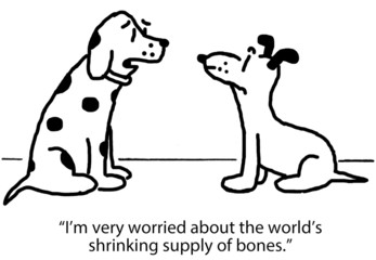 """I'm worried about the world's shrinking supply of bones."""