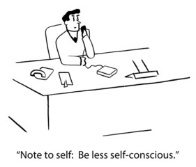 Note to self:  Be less self-conscious