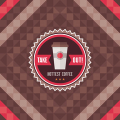 Take Out Hottest Coffee - Vector Badge and Background