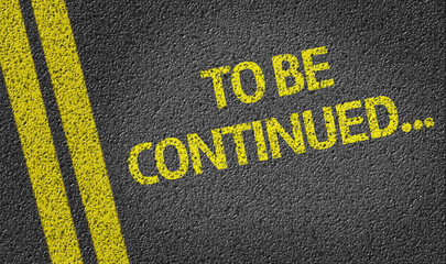 To be continued written on the road