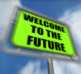 Welcome to the Future Sign Displays Imminent Arrival of Time