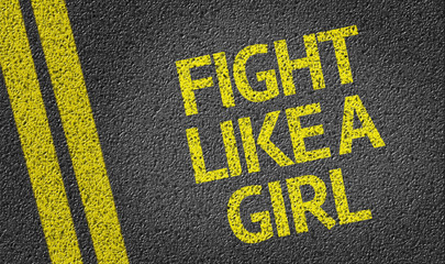 Fight Like a Girl written on the road