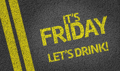 it's Friday Lets Drink written on the road