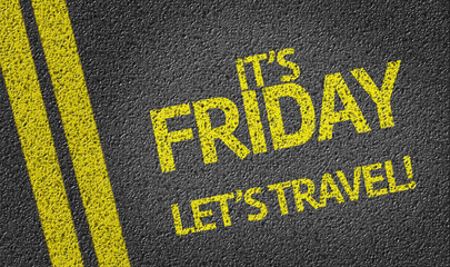 It's Friday Lets Travel written on the road
