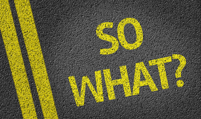 So What? written on the road