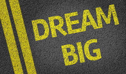 Dream Big written on the road