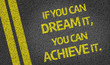 If you can Dream it, you can Achieve it written on the road