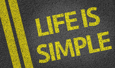 Life is Simple written on the road