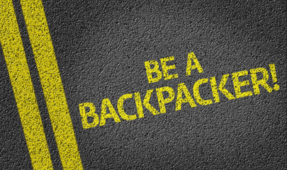 Be a Backpacker written on the road