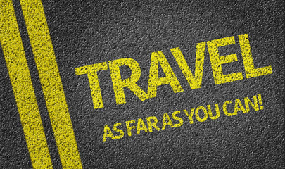 Travel As Far As You Can written on the road