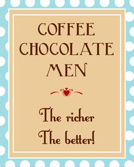 Coffee, chocolate, men, the richer the better