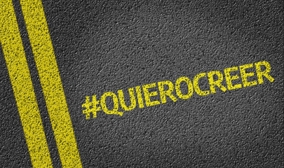 #QuieroCreer written on the road