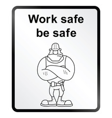 work safe be safe public information sign