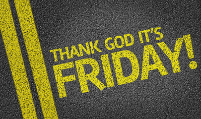 Thank God It's Friday written on the road