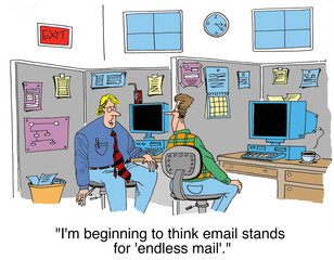 """I'm beginning to think email stands for endless mail."""