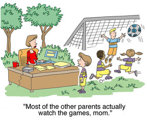 """Most of the other parents actually watch the games..."""