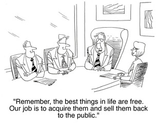 The best things in life are free.  We acquire and sell back...
