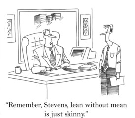 """Remember, Stevens, lean without mean is just skinny."""