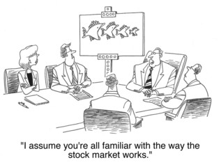 You are familiar with the way the stock market works