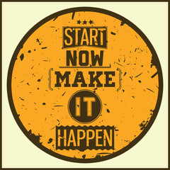 Vintage illustration with grunge effects - start now make it hap
