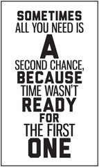 Sometimes all you need is a second chance, because time wasn't r