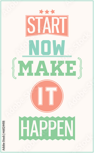 Colorful motivational poster. Start now make it happen