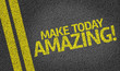 Make Today Amazing written on the road