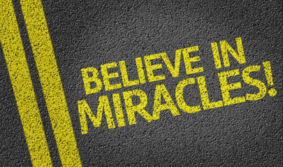 Believe in Miracles! written on the road