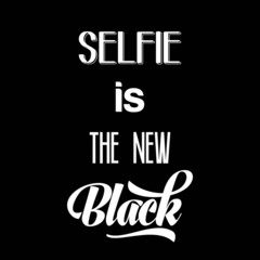 "Calligraphic  Writing ""Selfie is the new black"""