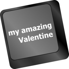 Computer keyboard key - my amazing Valentine