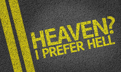 Heaven? I Prefer Hell written on the road
